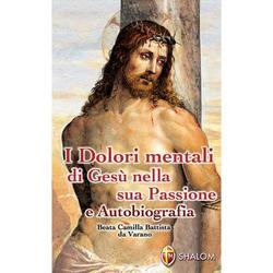 I dolori mentali di Gesu nella sua Passione e Autobiografia.