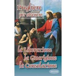 Preghiere per ottenere la Liberazione Guarigione Consolazione